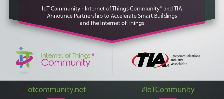 IoT Community and TIA Announce Partnership to Accelerate Smart Buildings and the Internet of Things